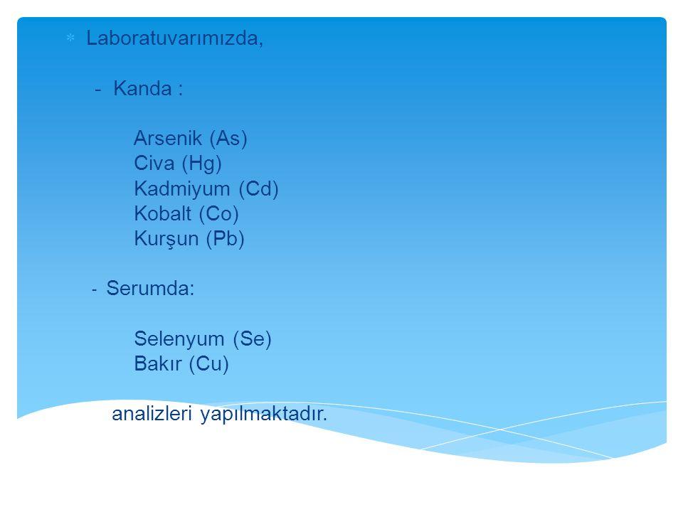 Laboratuvarımızda, - Kanda : Arsenik (As) Civa (Hg) Kadmiyum (Cd) Kobalt (Co) Kurşun (Pb) - Serumda: