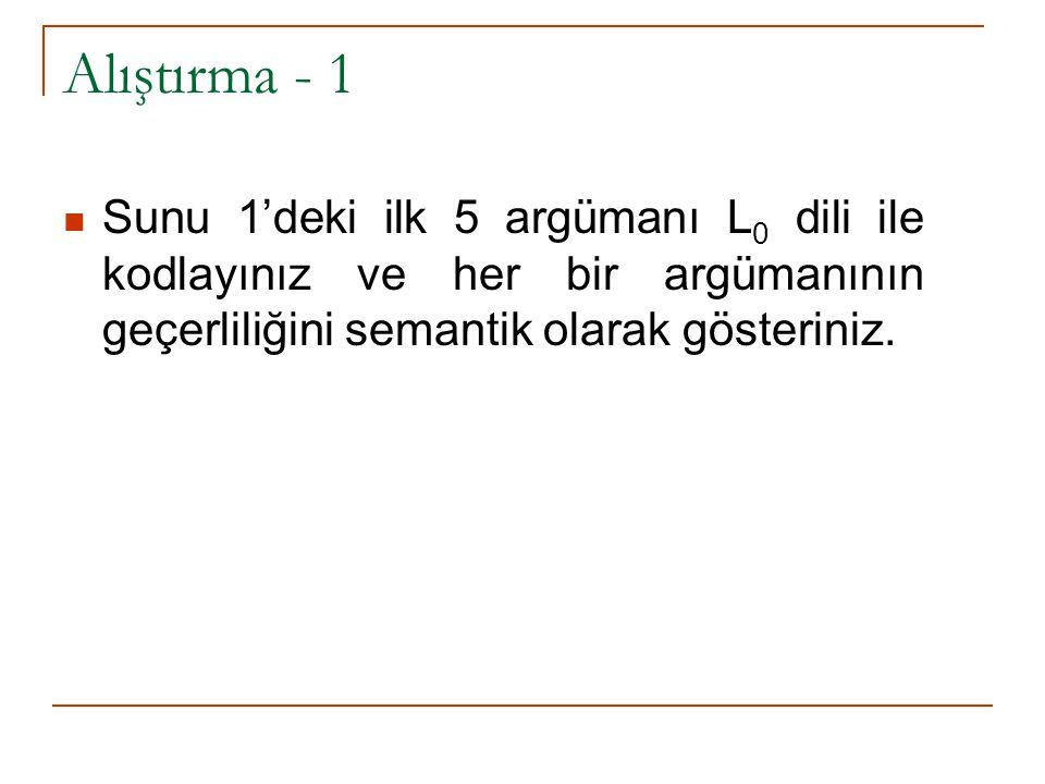 Alıştırma - 1 Sunu 1'deki ilk 5 argümanı L0 dili ile kodlayınız ve her bir argümanının geçerliliğini semantik olarak gösteriniz.