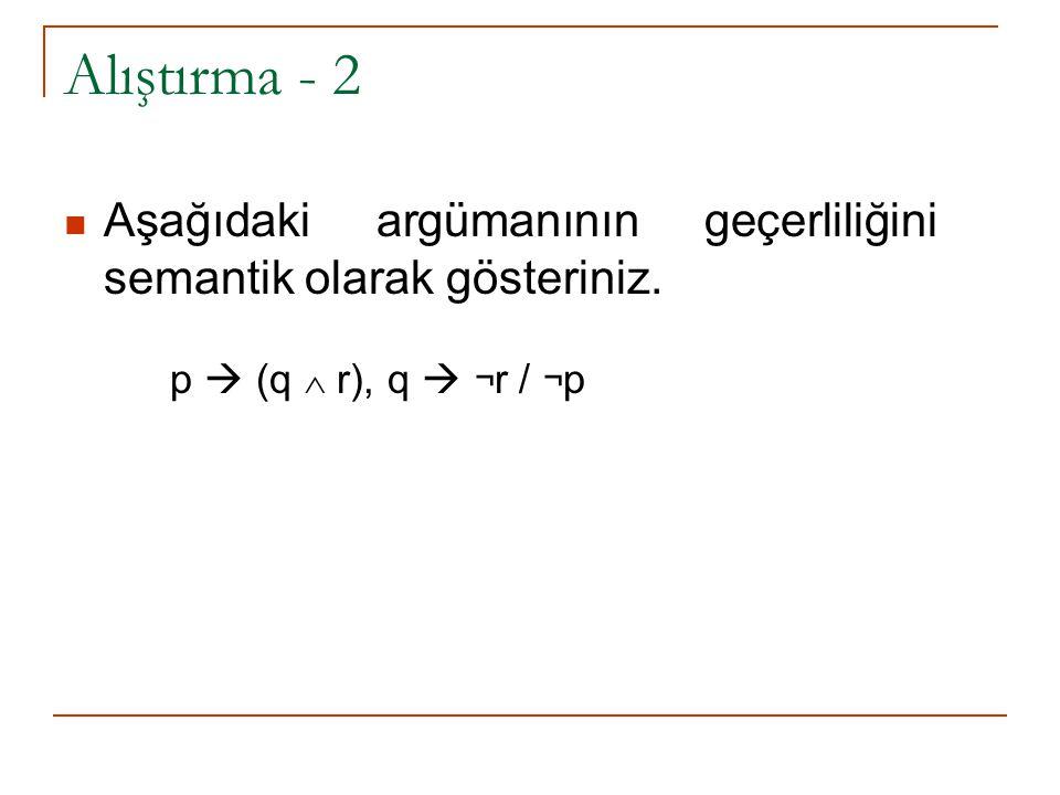 Alıştırma - 2 Aşağıdaki argümanının geçerliliğini semantik olarak gösteriniz.