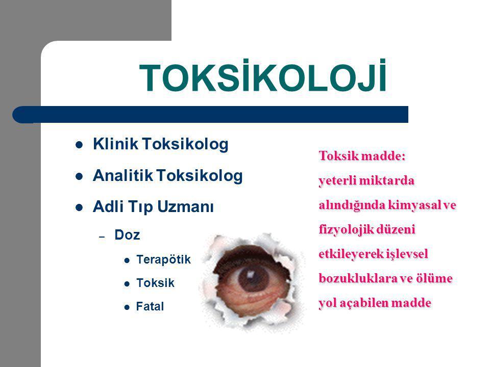 TOKSİKOLOJİ Klinik Toksikolog Analitik Toksikolog Adli Tıp Uzmanı