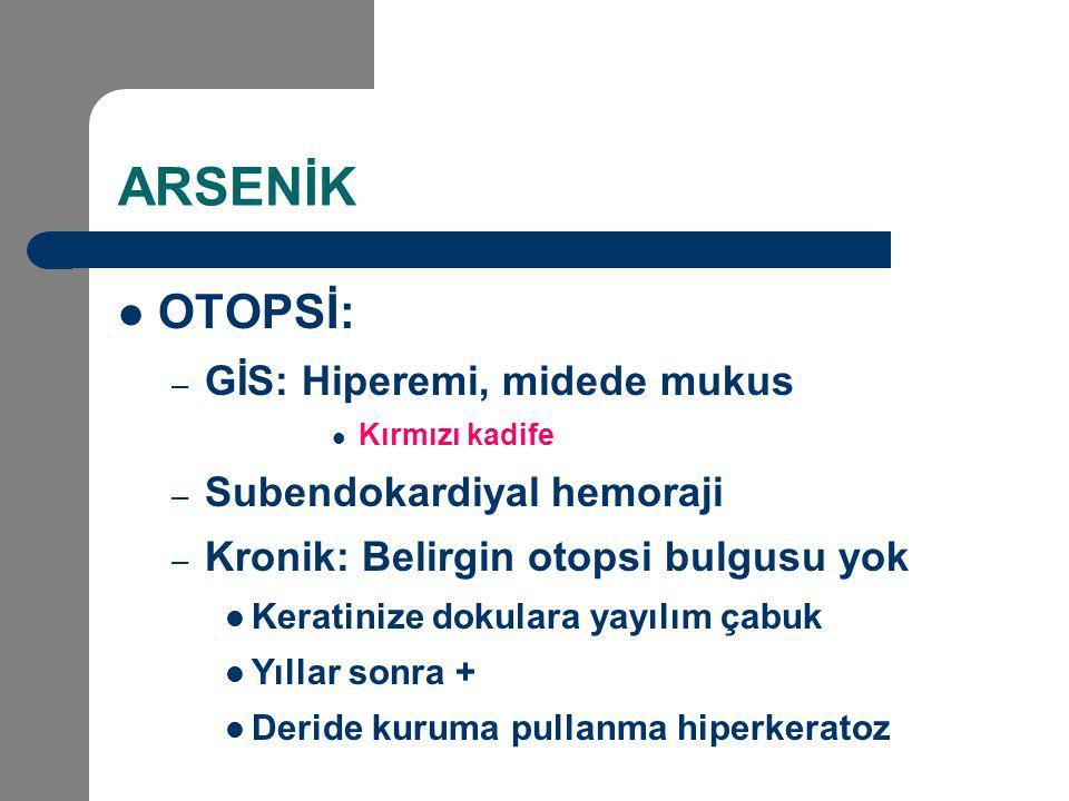 ARSENİK OTOPSİ: GİS: Hiperemi, midede mukus Subendokardiyal hemoraji