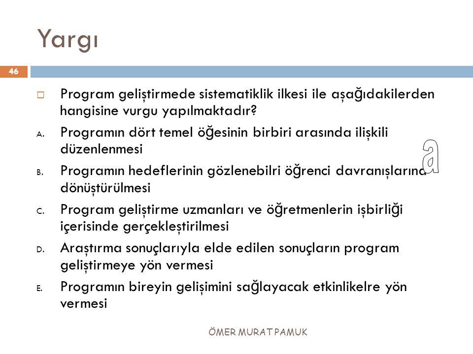 Yargı Program geliştirmede sistematiklik ilkesi ile aşağıdakilerden hangisine vurgu yapılmaktadır