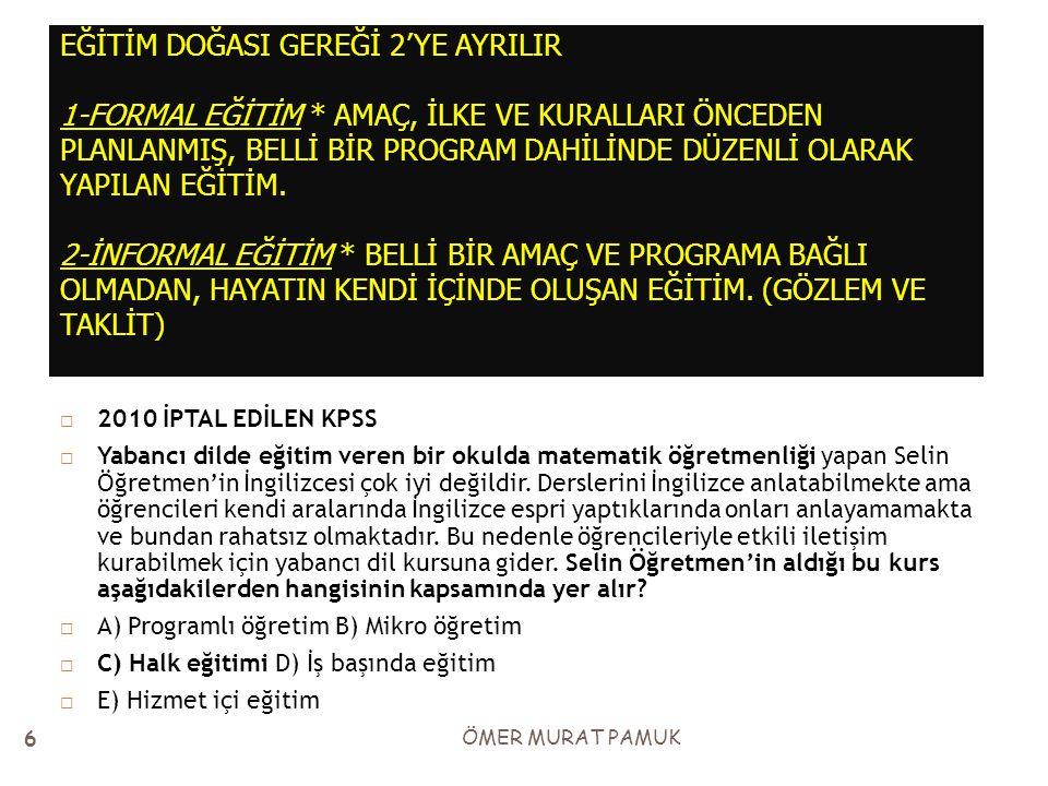 EĞİTİM DOĞASI GEREĞİ 2'YE AYRILIR 1-FORMAL EĞİTİM