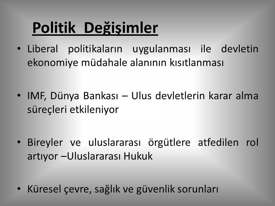 Politik Değişimler Liberal politikaların uygulanması ile devletin ekonomiye müdahale alanının kısıtlanması.