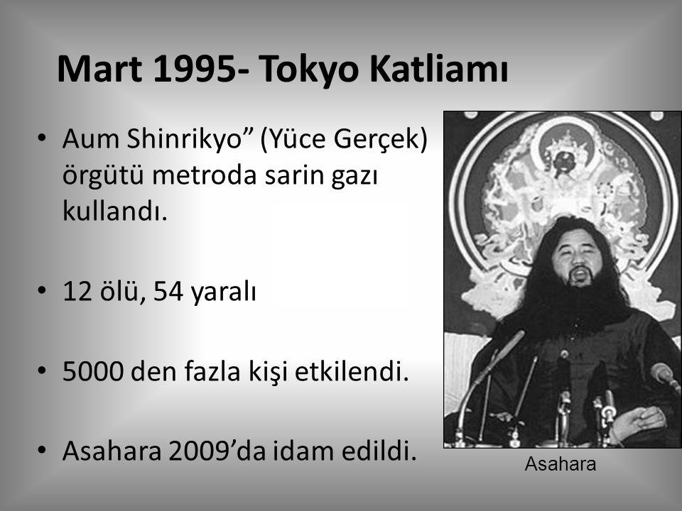 Mart 1995- Tokyo Katliamı Aum Shinrikyo (Yüce Gerçek) örgütü metroda sarin gazı kullandı. 12 ölü, 54 yaralı.