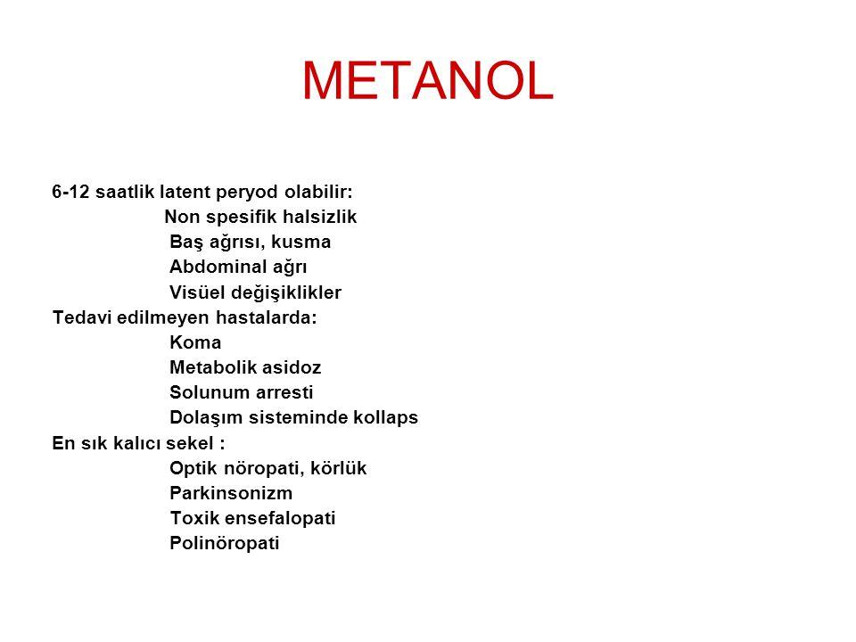 METANOL 6-12 saatlik latent peryod olabilir: Non spesifik halsizlik