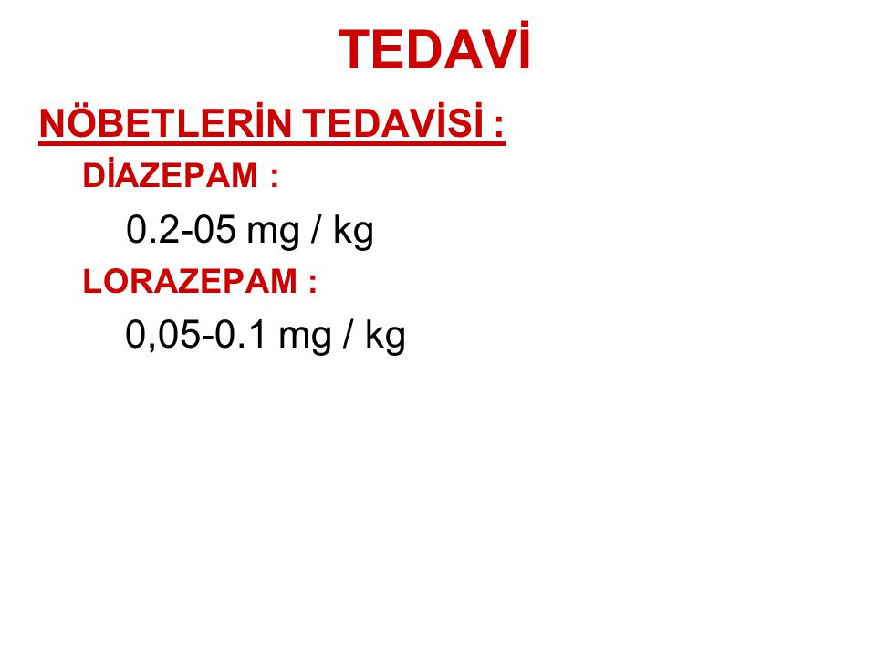 TEDAVİ NÖBETLERİN TEDAVİSİ : 0.2-05 mg / kg 0,05-0.1 mg / kg