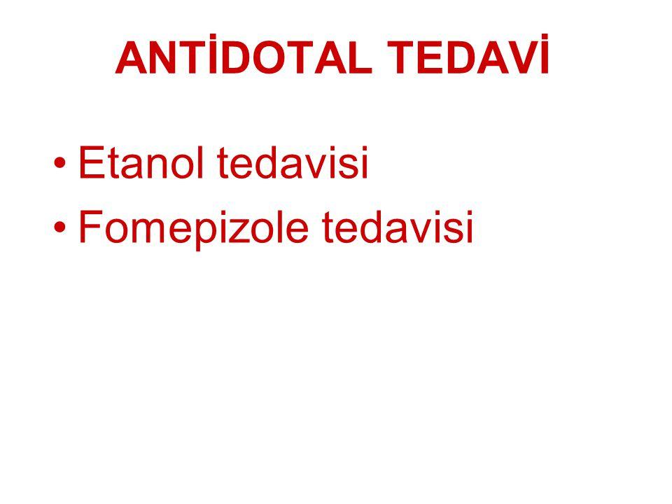 ANTİDOTAL TEDAVİ Etanol tedavisi Fomepizole tedavisi