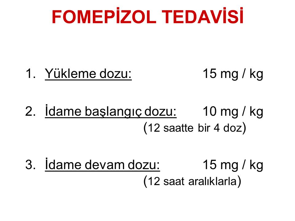 FOMEPİZOL TEDAVİSİ Yükleme dozu: 15 mg / kg
