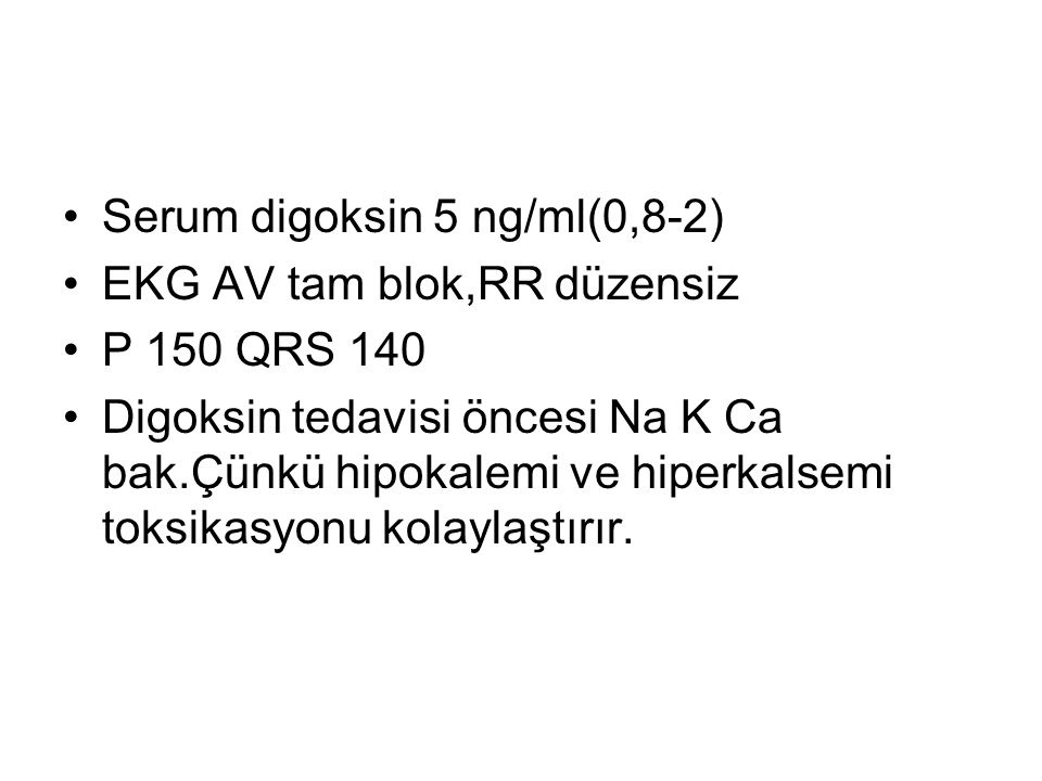 Serum digoksin 5 ng/ml(0,8-2)