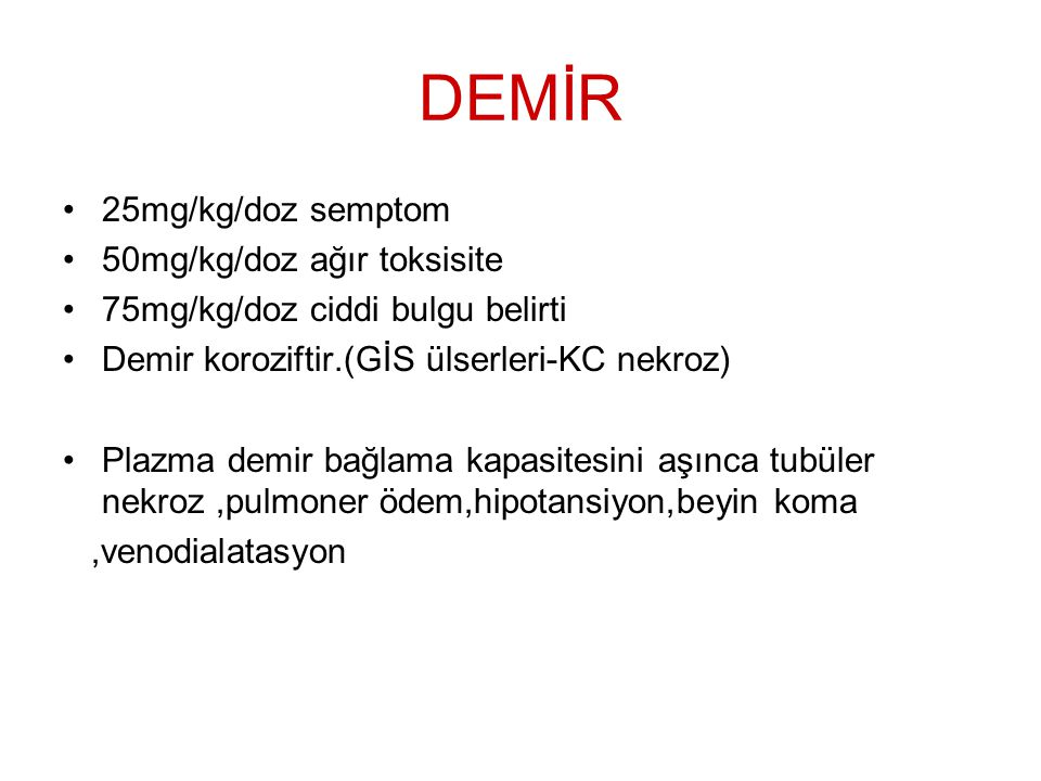 DEMİR 25mg/kg/doz semptom 50mg/kg/doz ağır toksisite
