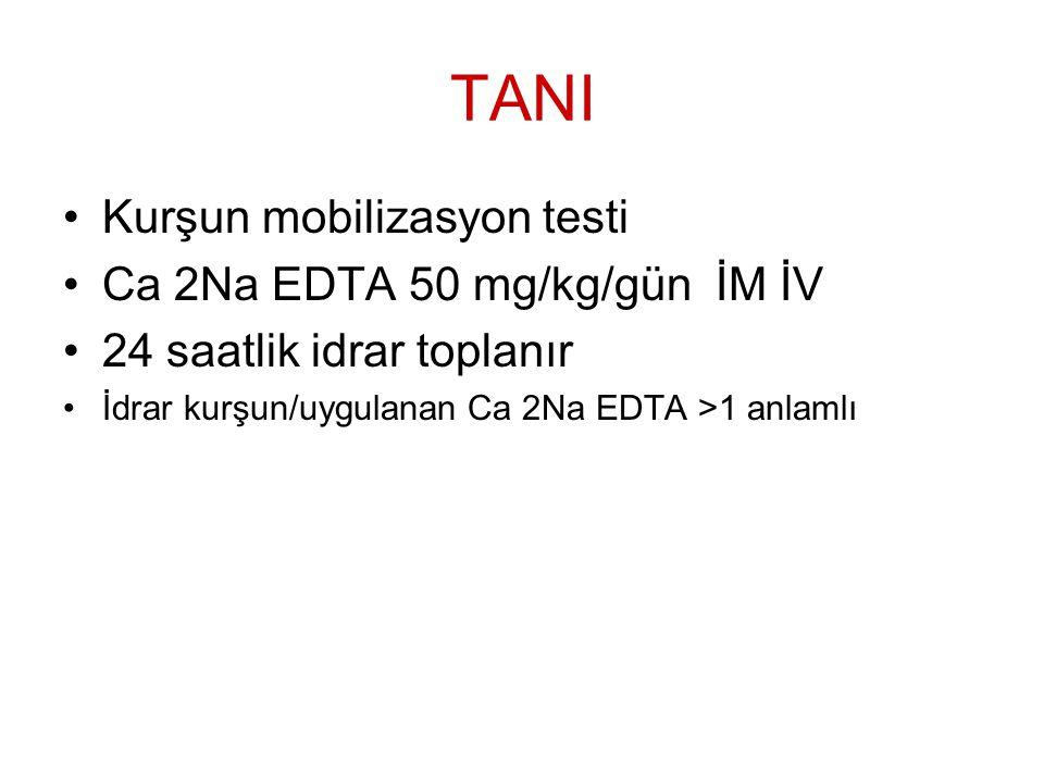 TANI Kurşun mobilizasyon testi Ca 2Na EDTA 50 mg/kg/gün İM İV