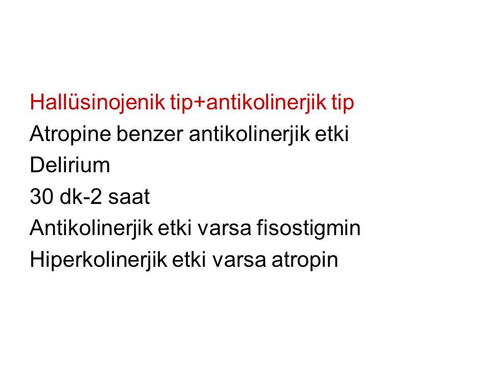 Hallüsinojenik tip+antikolinerjik tip