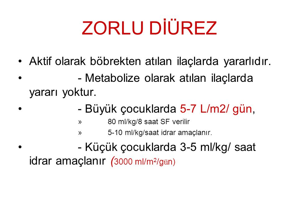 ZORLU DİÜREZ Aktif olarak böbrekten atılan ilaçlarda yararlıdır.