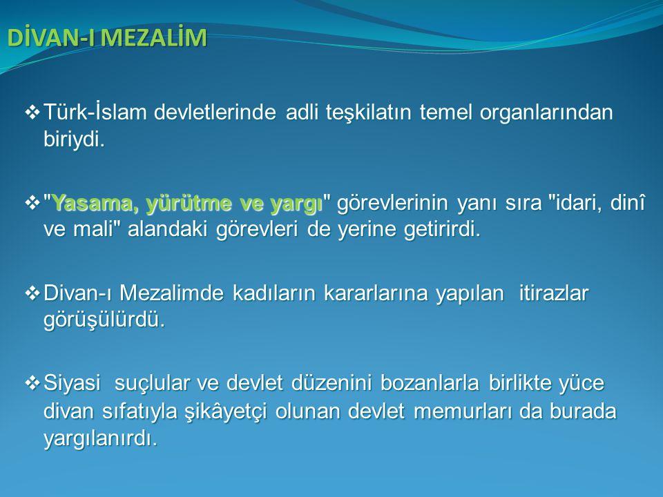 DİVAN-I MEZALİM Türk-İslam devletlerinde adli teşkilatın temel organlarından biriydi.