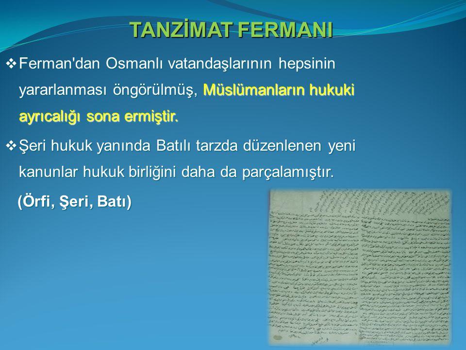 TANZİMAT FERMANI Ferman dan Osmanlı vatandaşlarının hepsinin yararlanması öngörülmüş, Müslümanların hukuki ayrıcalığı sona ermiştir.