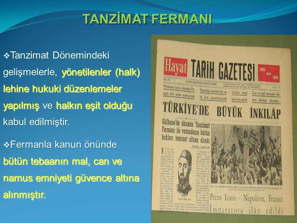 TANZİMAT FERMANI Tanzimat Dönemindeki gelişmelerle, yönetilenler (halk) lehine hukuki düzenlemeler yapılmış ve halkın eşit olduğu kabul edilmiştir.