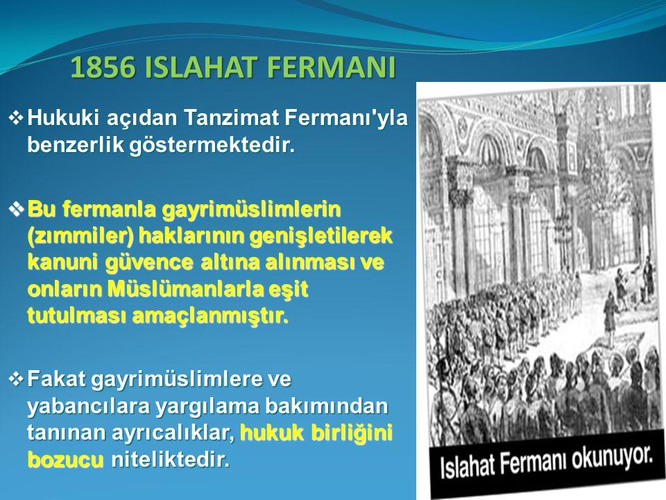 1856 ISLAHAT FERMANI Hukuki açıdan Tanzimat Fermanı yla benzerlik göstermektedir.