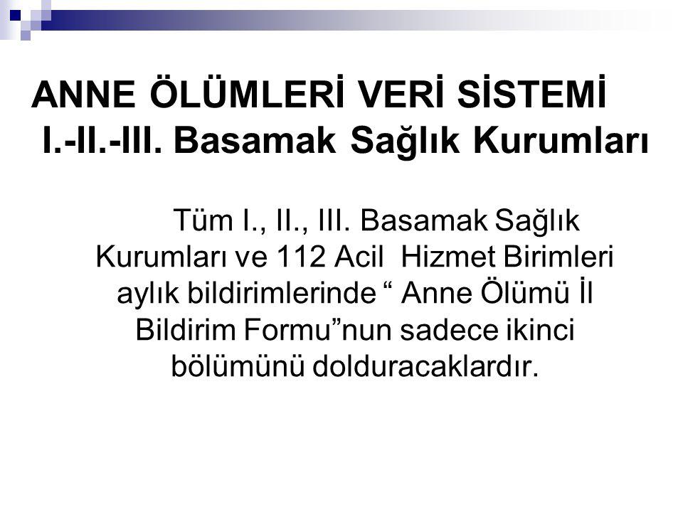 ANNE ÖLÜMLERİ VERİ SİSTEMİ I.-II.-III. Basamak Sağlık Kurumları