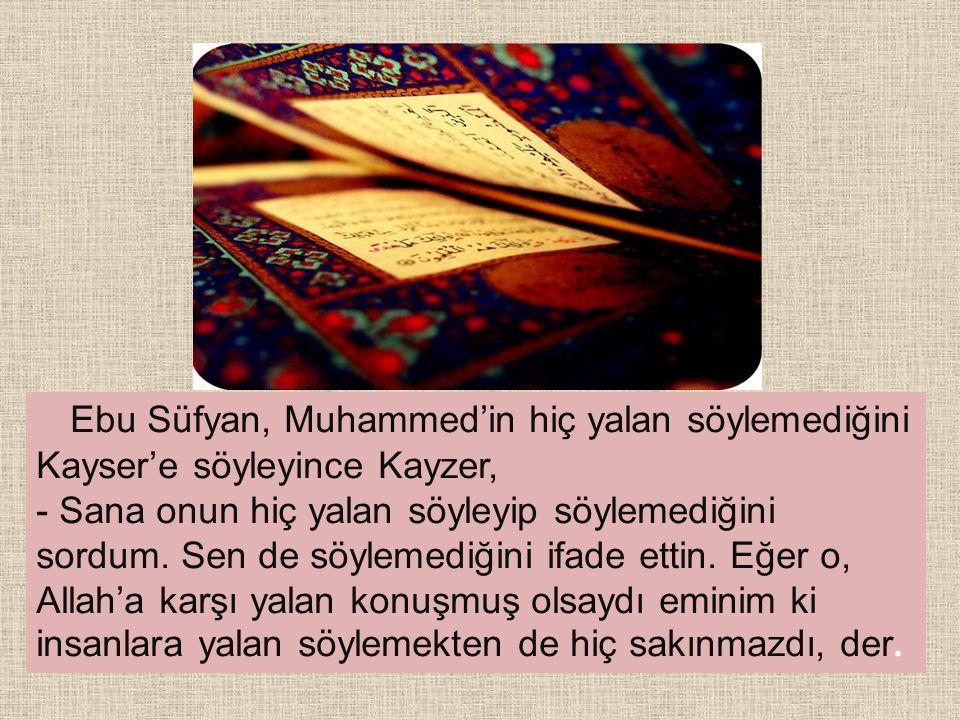 Ebu Süfyan, Muhammed'in hiç yalan söylemediğini Kayser'e söyleyince Kayzer,
