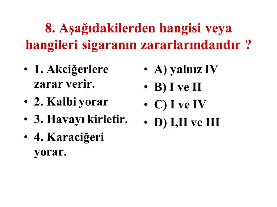 8. Aşağıdakilerden hangisi veya hangileri sigaranın zararlarındandır