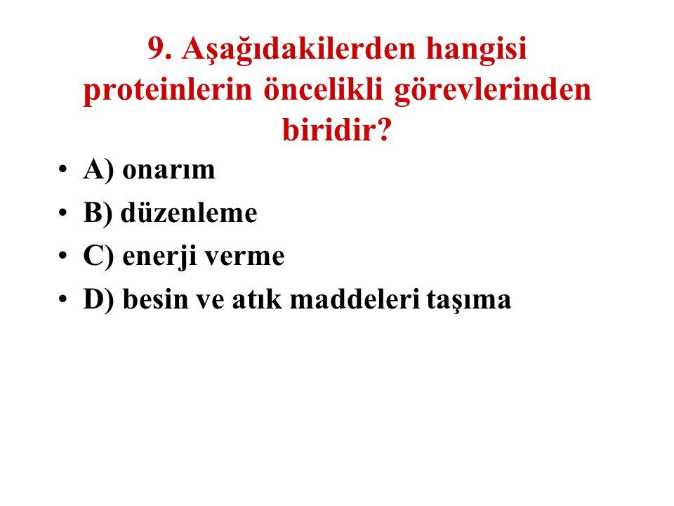 9. Aşağıdakilerden hangisi proteinlerin öncelikli görevlerinden biridir