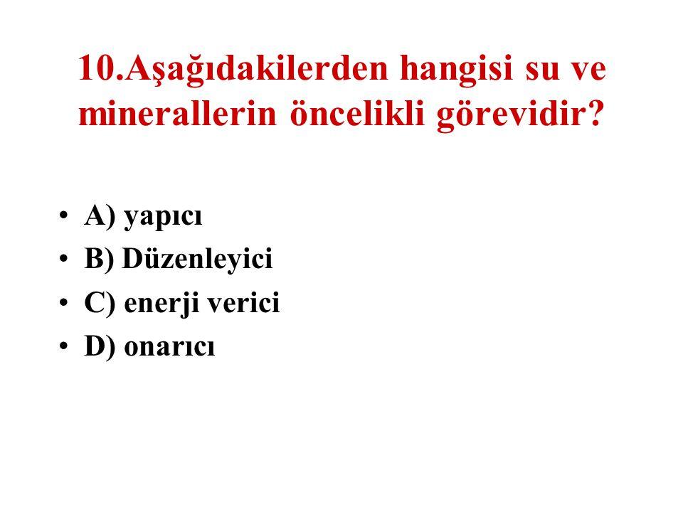 10.Aşağıdakilerden hangisi su ve minerallerin öncelikli görevidir