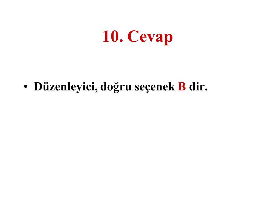 10. Cevap Düzenleyici, doğru seçenek B dir.