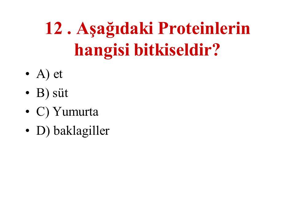 12 . Aşağıdaki Proteinlerin hangisi bitkiseldir