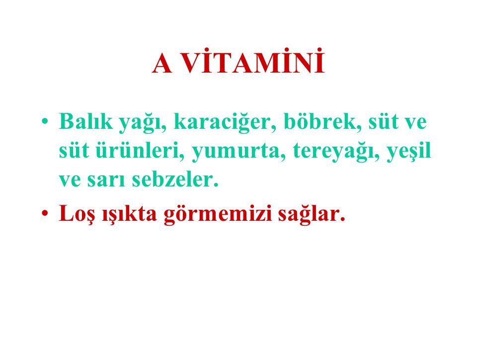 A VİTAMİNİ Balık yağı, karaciğer, böbrek, süt ve süt ürünleri, yumurta, tereyağı, yeşil ve sarı sebzeler.
