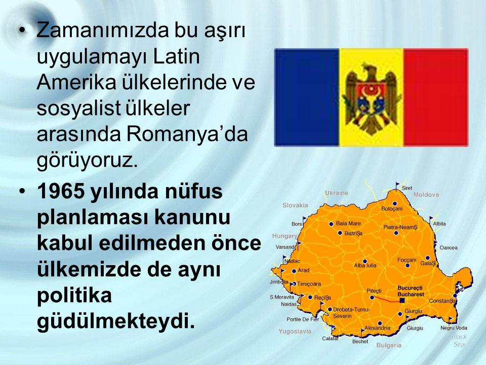 Zamanımızda bu aşırı uygulamayı Latin Amerika ülkelerinde ve sosyalist ülkeler arasında Romanya'da görüyoruz.