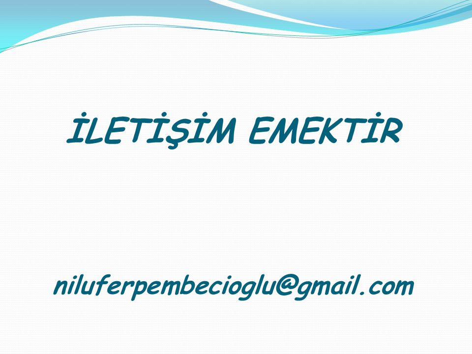 İLETİŞİM EMEKTİR niluferpembecioglu@gmail.com