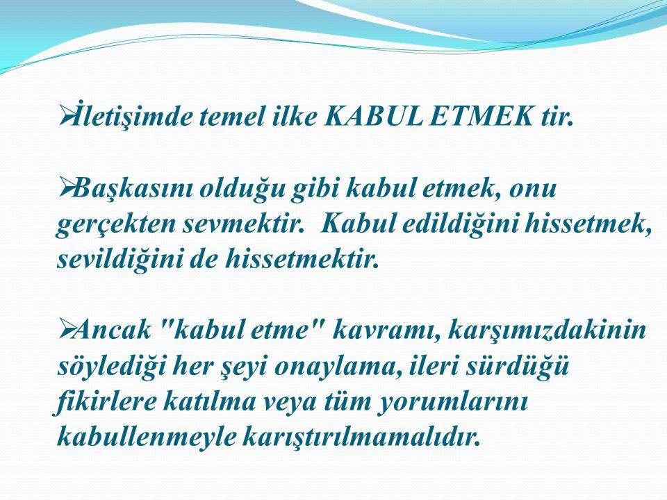 İletişimde temel ilke KABUL ETMEK tir.