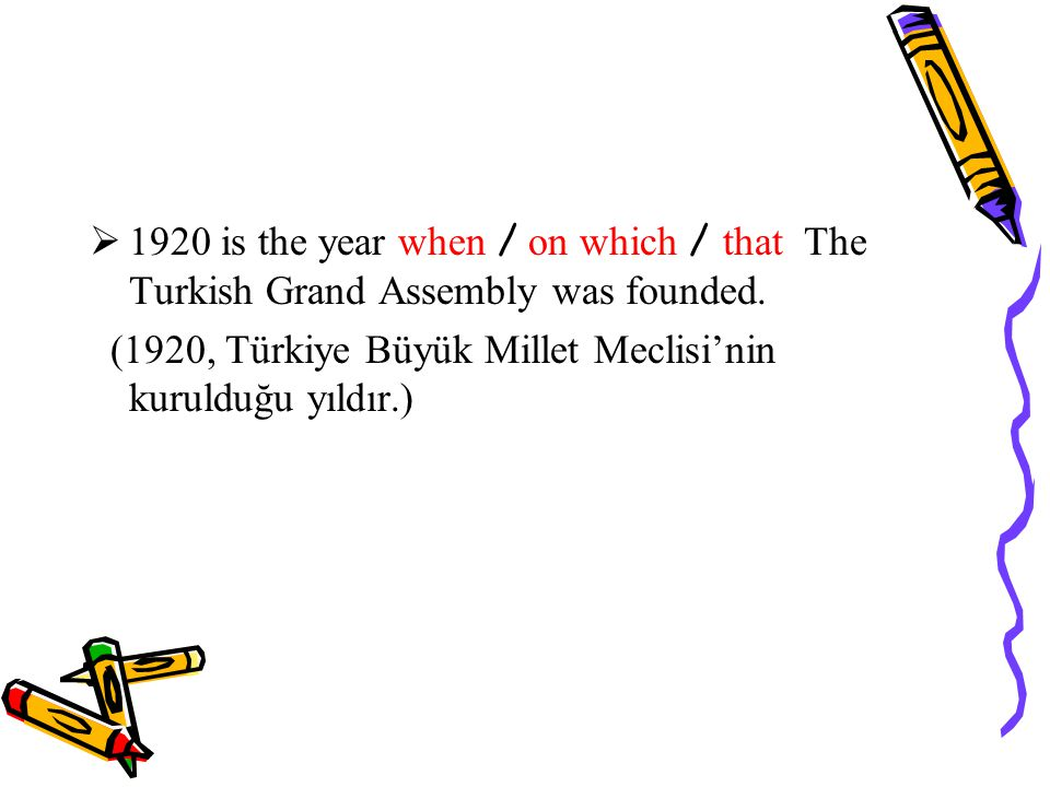1920 is the year when / on which / that The Turkish Grand Assembly was founded.