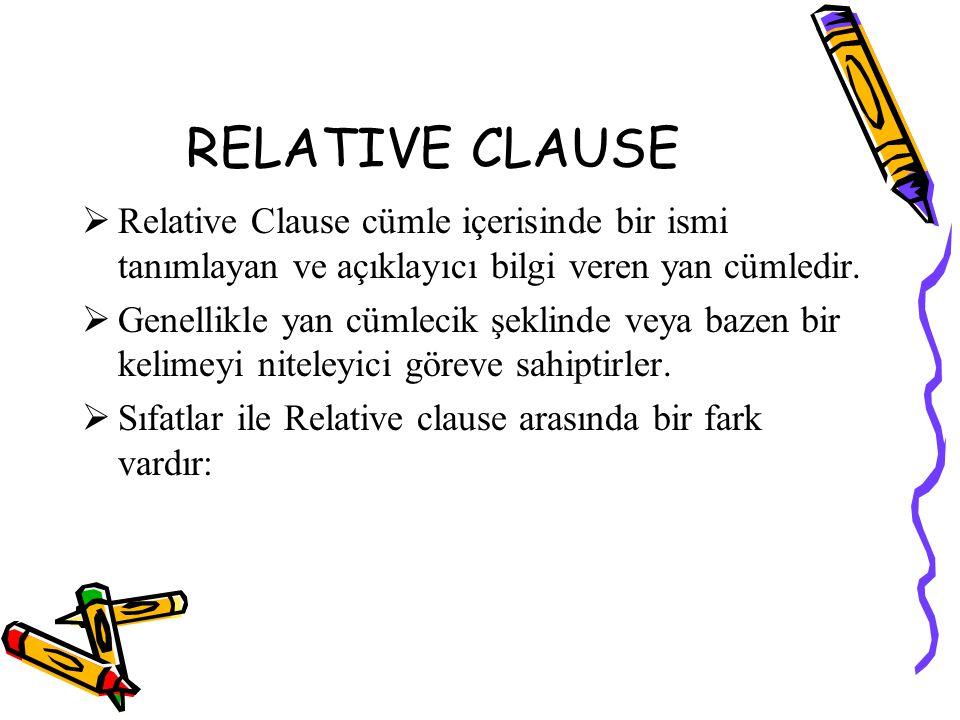 RELATIVE CLAUSE Relative Clause cümle içerisinde bir ismi tanımlayan ve açıklayıcı bilgi veren yan cümledir.