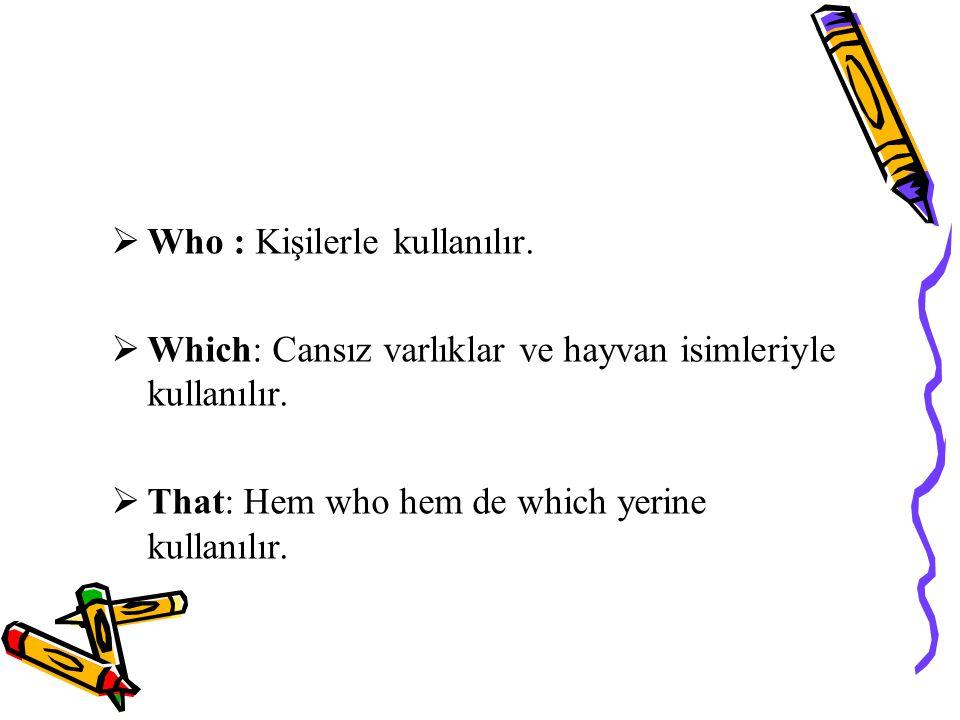 Who : Kişilerle kullanılır.