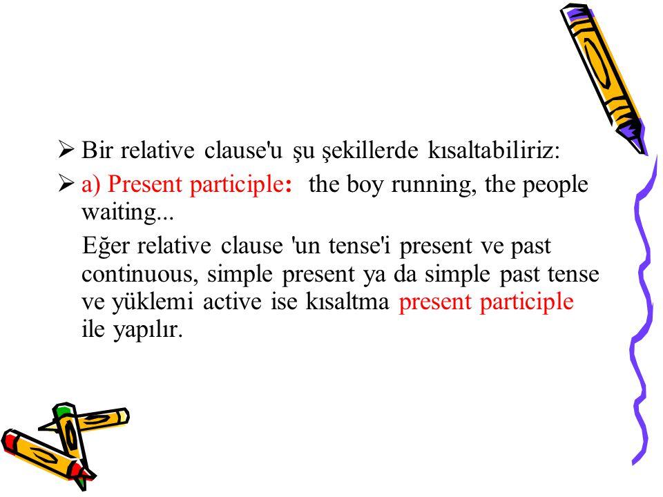 Bir relative clause u şu şekillerde kısaltabiliriz: