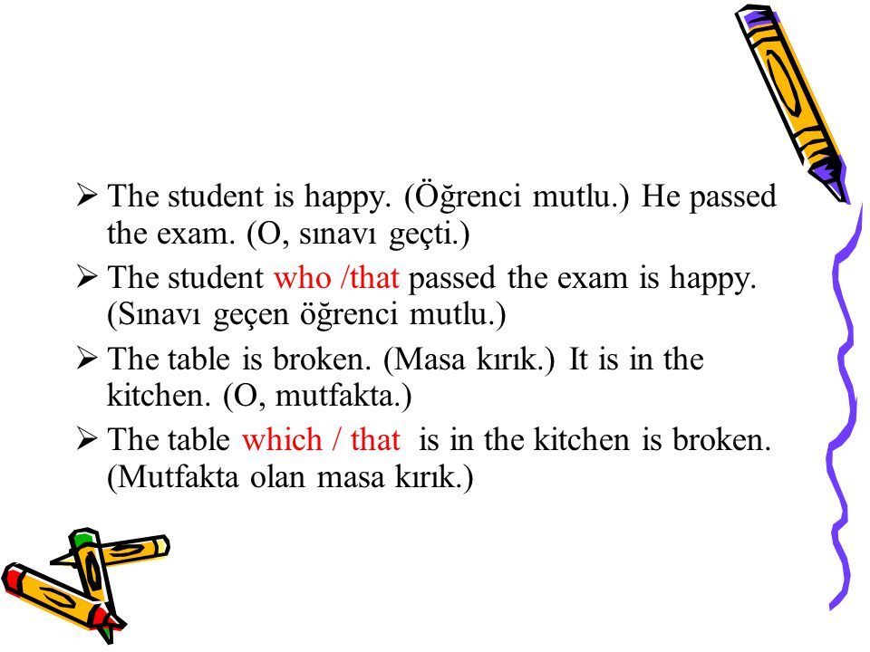 The student is happy. (Öğrenci mutlu. ) He passed the exam