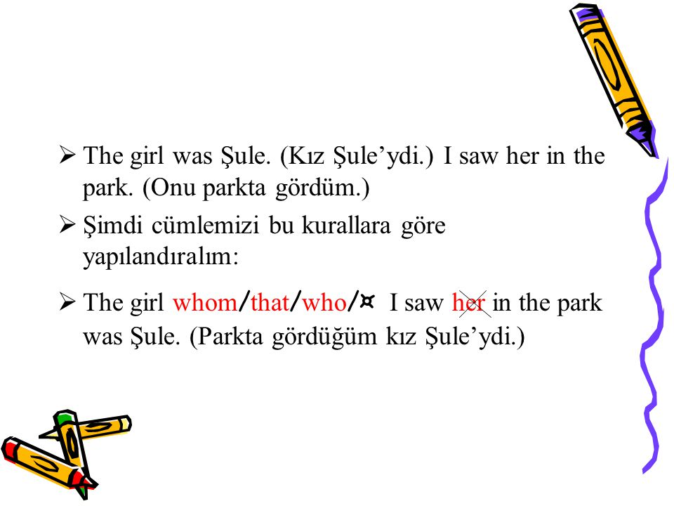 The girl was Şule. (Kız Şule'ydi. ) I saw her in the park