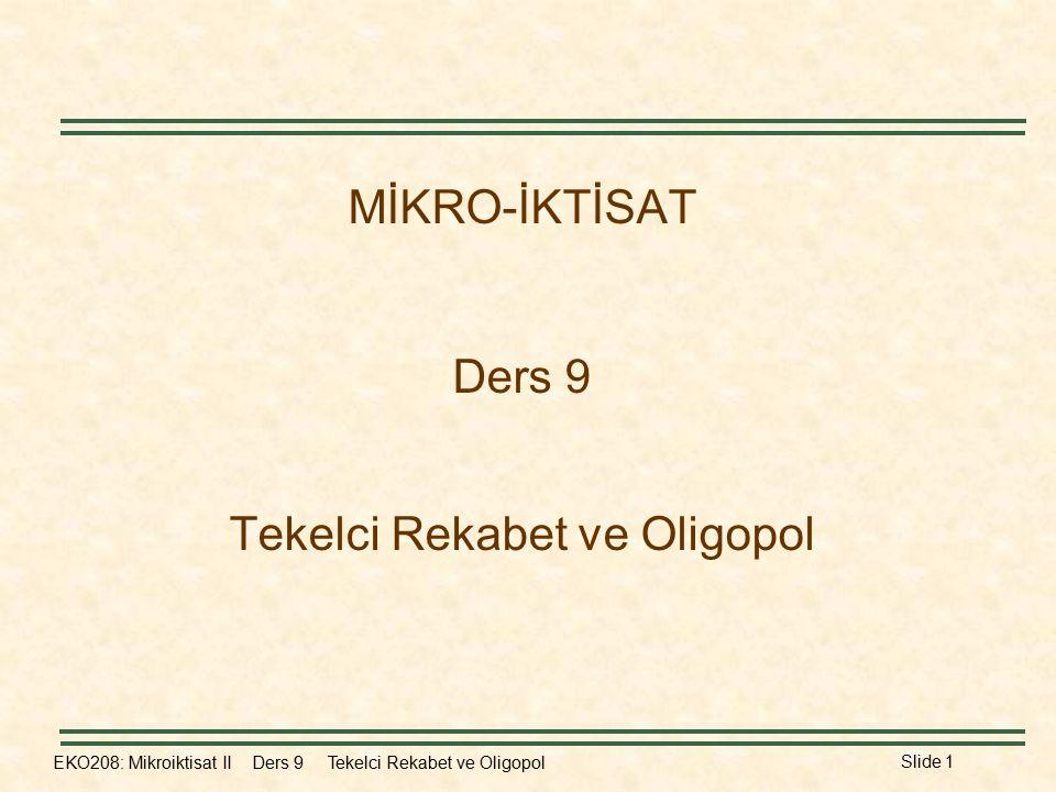 MİKRO-İKTİSAT Ders 9 Tekelci Rekabet ve Oligopol