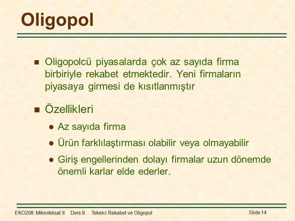 Oligopol Oligopolcü piyasalarda çok az sayıda firma birbiriyle rekabet etmektedir. Yeni firmaların piyasaya girmesi de kısıtlanmıştır.
