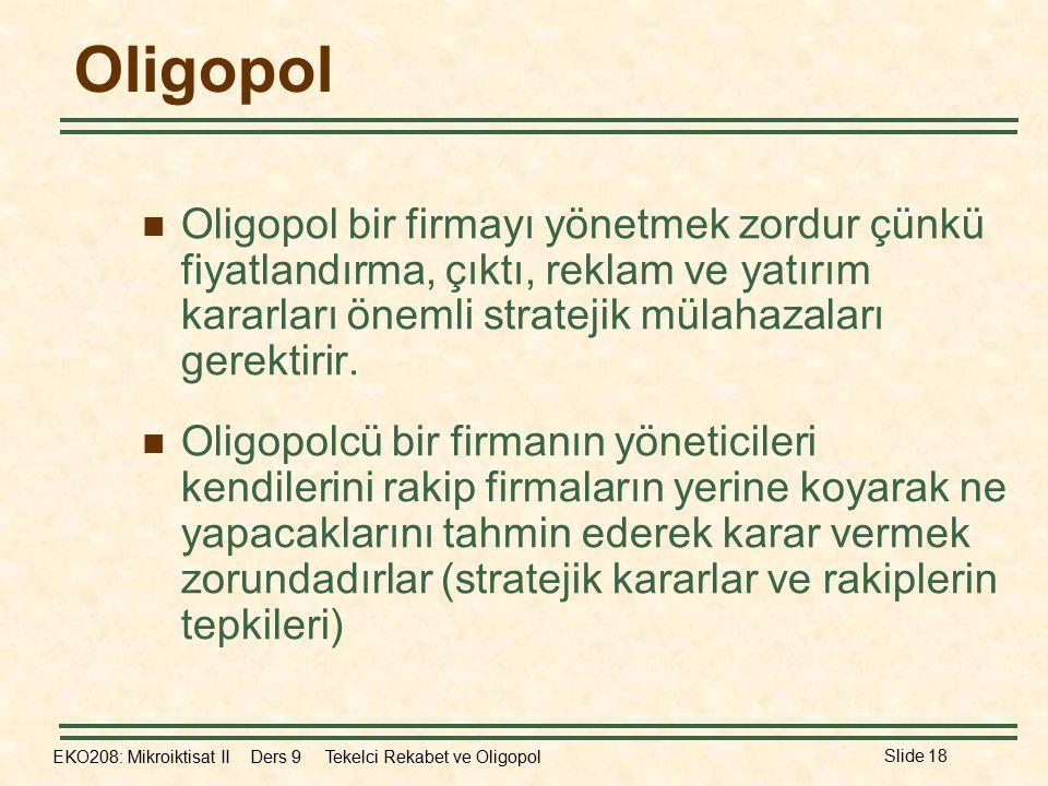 Oligopol Oligopol bir firmayı yönetmek zordur çünkü fiyatlandırma, çıktı, reklam ve yatırım kararları önemli stratejik mülahazaları gerektirir.