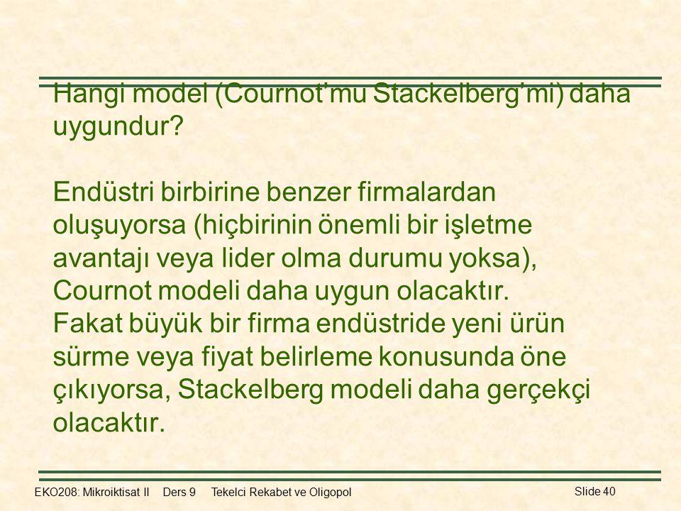 Hangi model (Cournot'mu Stackelberg'mi) daha uygundur