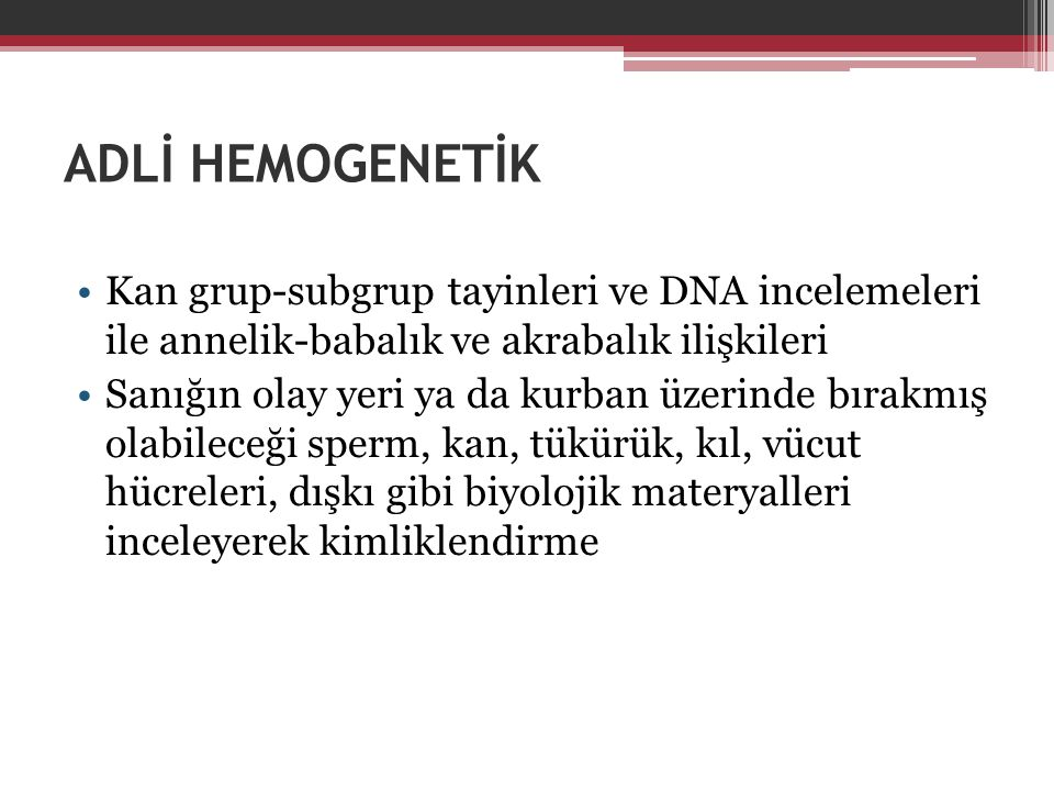 ADLİ HEMOGENETİK Kan grup-subgrup tayinleri ve DNA incelemeleri ile annelik-babalık ve akrabalık ilişkileri.