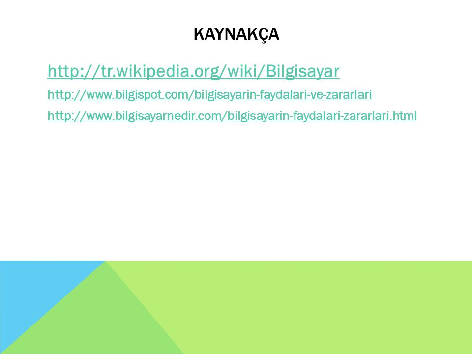 KAYNAKÇA http://tr.wikipedia.org/wiki/Bilgisayar
