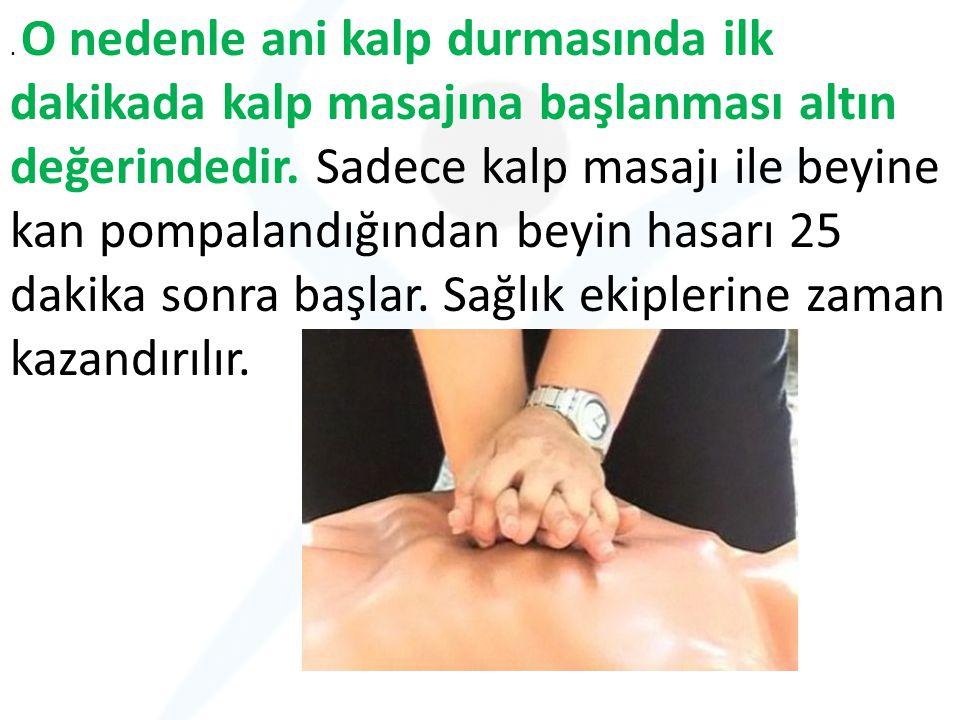 O nedenle ani kalp durmasında ilk dakikada kalp masajına başlanması altın değerindedir.