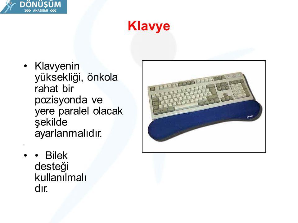 Klavye Klavyenin yüksekliği, önkola rahat bir pozisyonda ve yere paralel olacak şekilde ayarlanmalıdır.