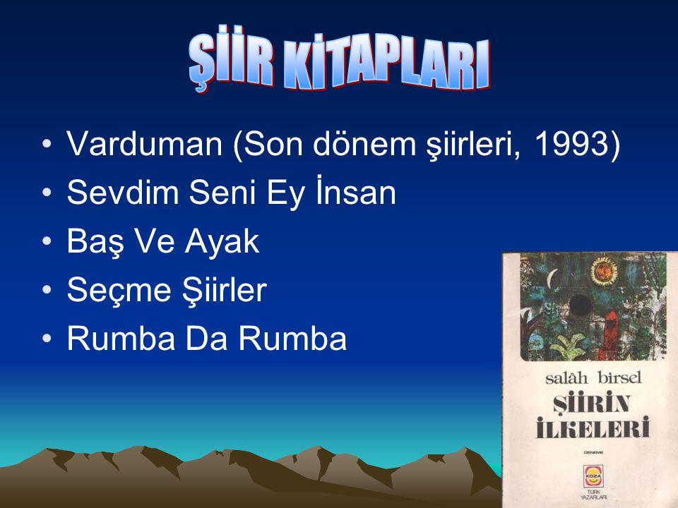 ŞİİR KİTAPLARI Varduman (Son dönem şiirleri, 1993) Sevdim Seni Ey İnsan. Baş Ve Ayak. Seçme Şiirler.