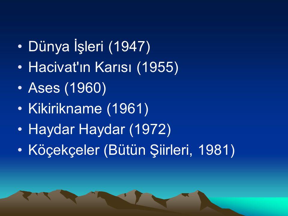 Dünya İşleri (1947) Hacivat ın Karısı (1955) Ases (1960) Kikirikname (1961) Haydar Haydar (1972)
