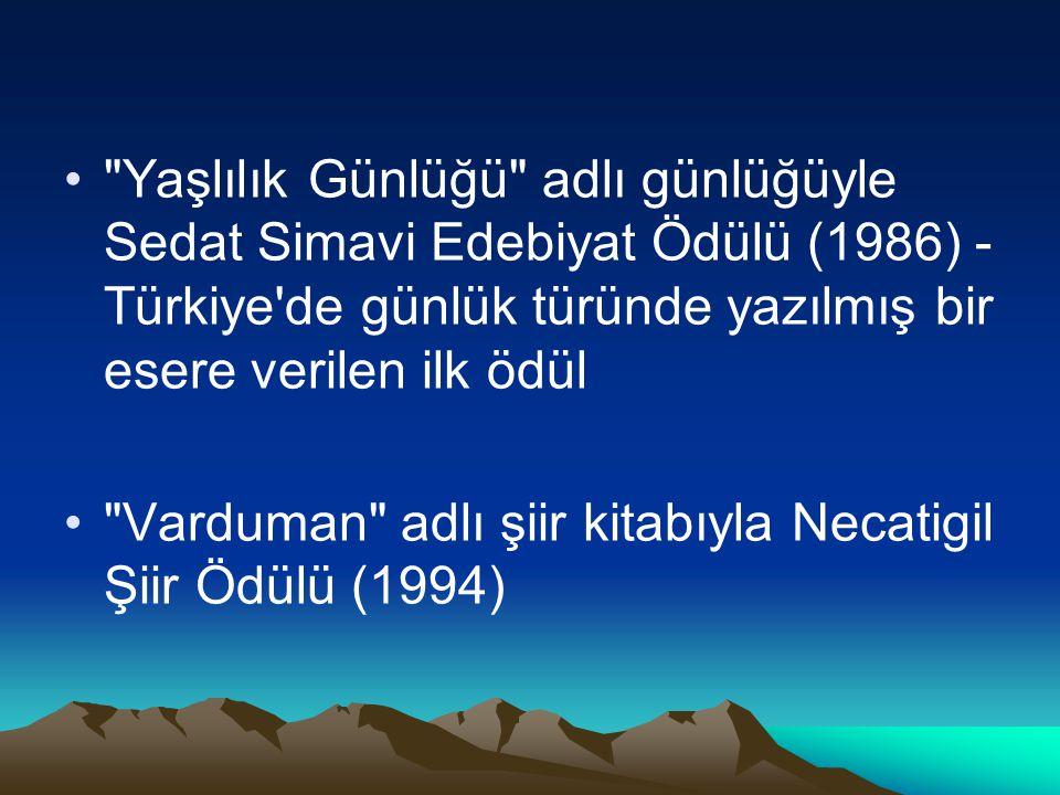 Yaşlılık Günlüğü adlı günlüğüyle Sedat Simavi Edebiyat Ödülü (1986) - Türkiye de günlük türünde yazılmış bir esere verilen ilk ödül